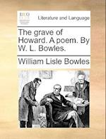 The Grave of Howard. a Poem. by W. L. Bowles.