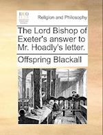 The Lord Bishop of Exeter's Answer to Mr. Hoadly's Letter. af Offspring Blackall