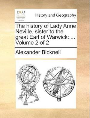 The history of Lady Anne Neville, sister to the great Earl of Warwick: ... Volume 2 of 2