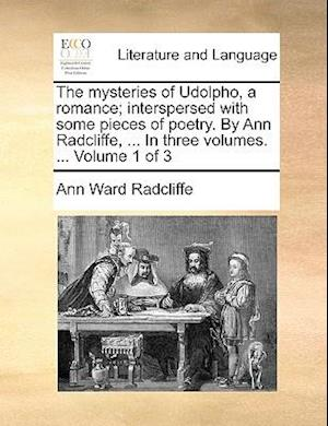 The mysteries of Udolpho, a romance; interspersed with some pieces of poetry. By Ann Radcliffe, ... In three volumes. ... Volume 1 of 3