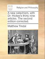 A New Catechism, with Dr. Hickes's Thirty Nine Articles. the Second Edition Corrected.