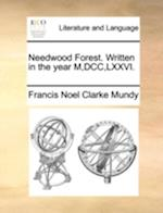 Needwood Forest. Written in the Year M, DCC, LXXVI. af Francis Noel Clarke Mundy