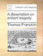 A Dissertation on Antient Tragedy.