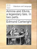 Armine and Elvira, a Legendary Tale. in Two Parts.