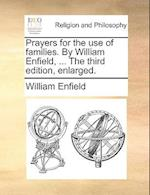 Prayers for the Use of Families. by William Enfield, ... the Third Edition, Enlarged.