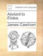 Abelard to Eloisa. af James Cawthorn