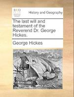 The Last Will and Testament of the Reverend Dr. George Hickes. af George Hickes