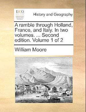 A ramble through Holland, France, and Italy. In two volumes. ... Second edition. Volume 1 of 2