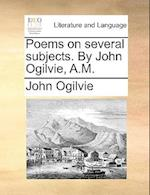 Poems on Several Subjects. by John Ogilvie, A.M.