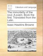The Immortality of the Soul. a Poem. Book the First. Translated from the Latin.