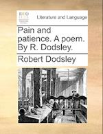 Pain and Patience. a Poem. by R. Dodsley.