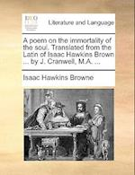 A Poem on the Immortality of the Soul. Translated from the Latin of Isaac Hawkins Brown ... by J. Cranwell, M.A. ...