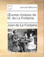 Uvres Choisies de M. de La Fontaine.
