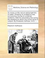 An Essay on the Nature and Properties of Water. Shewing Its Prodigious Use; And Proving It to Be an Universal Medicine, Both for Preventing and Curing af Friedrich Hoffmann