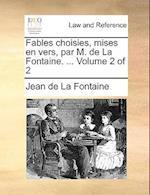 Fables Choisies, Mises En Vers, Par M. de La Fontaine. ... Volume 2 of 2