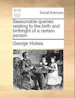 Seasonable Queries Relating to the Birth and Birthright of a Certain Person. af George Hickes