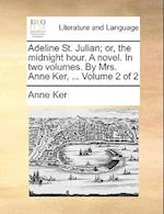 Adeline St. Julian; or, the midnight hour. A novel. In two volumes. By Mrs. Anne Ker, ... Volume 2 of 2