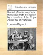 Robert Manners a Poem Translated from the Italian by a Member of the Royal Academy of Florence. af Lorenzo Pignotti