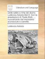 Delle Satire E Rime del Divino Ludovico Ariosto Libri II. Con Le Annotazioni Di Paolo Rolli, ... Nuovamente Dal Medesimo Accresciute E Corrette.