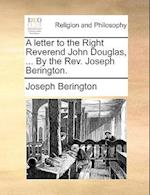 A Letter to the Right Reverend John Douglas, ... by the REV. Joseph Berington. af Joseph Berington