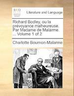 Richard Bodley, Ou La Prvoyance Malheureuse. Par Madame de Malarme. ... Volume 1 of 2 af Charlotte Bournon-Malarme