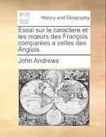 Essai Sur Le Caractere Et Les Murs Des Franois Compares a Celles Des Anglois.