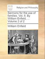 Sermons for the Use of Families. Vol. II. by William Enfield, ... Volume 2 of 2