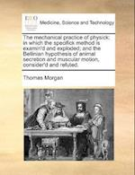 The Mechanical Practice of Physick af Thomas Morgan