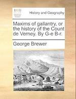 Maxims of Gallantry, or the History of the Count de Verney. by G-E B-R. af George Brewer
