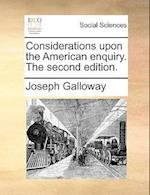 Considerations Upon the American Enquiry. the Second Edition.