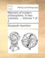 Memoirs of Modern Philosophers. in Two Volumes. ... Volume 1 of 2
