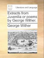 Extracts from Juvenilia or Poems by George Wither. af George Wither