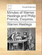 Minutes of Warren Hastings and Philip Francis, Esquires.