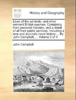 Lives of the admirals, and other eminent British seamen. Containing their personal histories, and a detail of all their public services. Including a n