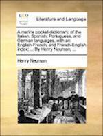 A marine pocket-dictionary, of the Italian, Spanish, Portuguese, and German languages, with an English-French, and French-English index; ... By Henry