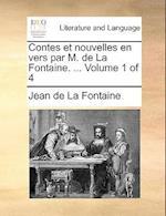 Contes Et Nouvelles En Vers Par M. de La Fontaine. ... Volume 1 of 4