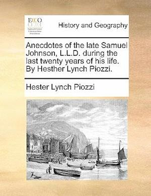 Anecdotes of the late Samuel Johnson, L.L.D. during the last twenty years of his life. By Hesther Lynch Piozzi.