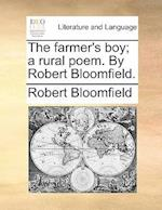 The Farmer's Boy; A Rural Poem. by Robert Bloomfield.