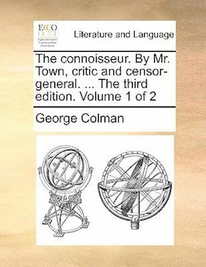 The connoisseur. By Mr. Town, critic and censor-general. ... The third edition. Volume 1 of 2
