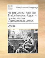 Ho Tou Lysiou, Kata Tou Eratosthenous, Logos. = Lysiae, Contra Eratosthenem, Oratio.