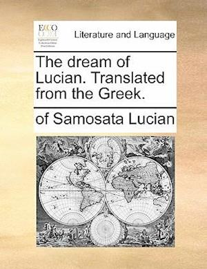 The dream of Lucian. Translated from the Greek.