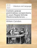 Institutio Graecae Grammatices Compendiaria, in Usum Regiae Scholae Westmonasteriensis. ...