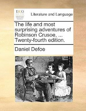 The life and most surprising adventures of Robinson Crusoe, ... Twenty-fourth edition.