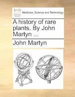 A History of Rare Plants. by John Martyn ...