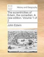 The eccentricities of Edwin, the comedian. A new edition. Volume 1 of 2