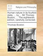 Human Nature in Its Fourfold State, ... by ... MR Thomas Boston, ... the Eighteenth Edition, Carefully Corrected. af Thomas Boston