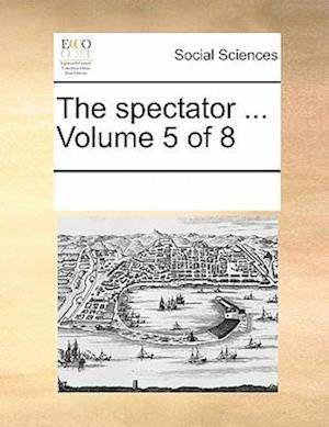 The spectator ... Volume 5 of 8