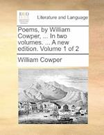 Poems, by William Cowper, ... in Two Volumes. ... a New Edition. Volume 1 of 2 af William Cowper