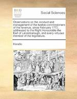 Observations on the Conduct and Management of the Twelve Commissioners of the Revenue, Since February 1772, Addressed to the Right Honourable the Earl
