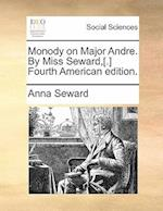 Monody on Major Andre. by Miss Seward, [.] Fourth American Edition.